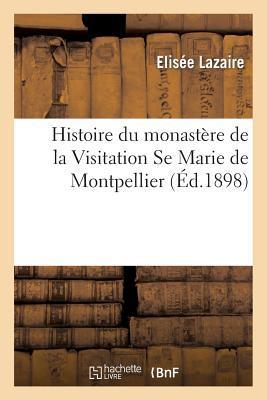Histoire du Monastere de la Visitation Se Marie de Montpellier