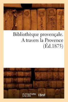 Bibliotheque Provencale. a Travers la Provence (ed.1875)