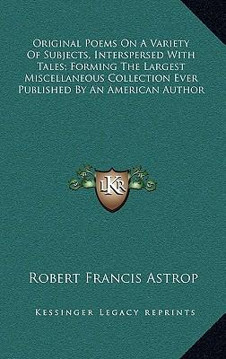 Original Poems on a Variety of Subjects, Interspersed with Toriginal Poems on a Variety of Subjects, Interspersed with Tales; Forming the Largest Misc