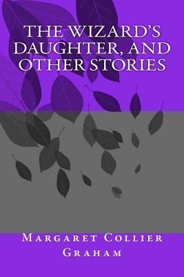 The Wizard's Daughter, and Other Stories