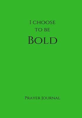 I Choose to Be Bold Prayer Journal