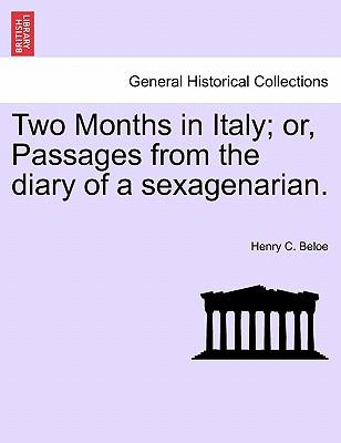 Two Months in Italy; or, Passages from the diary of a sexagenarian.