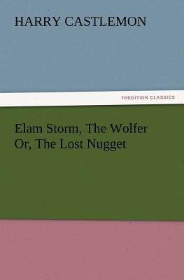 Elam Storm, The Wolfer Or, The Lost Nugget