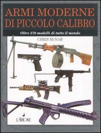 Armi moderne di piccolo calibro. Oltre 270 modelli di tutto il mondo
