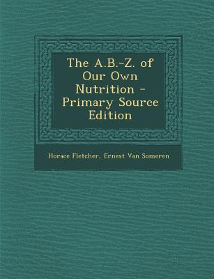 The A.B.-Z. of Our Own Nutrition - Primary Source Edition