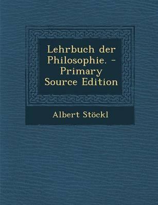 Lehrbuch Der Philosophie. - Primary Source Edition