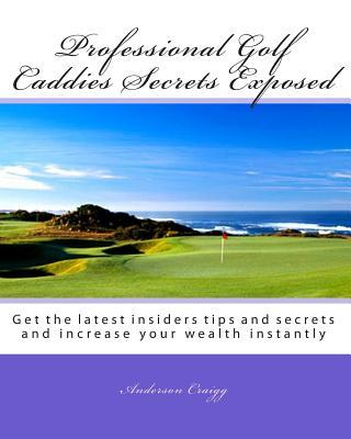 Professional Golf Caddies Secrets Exposed