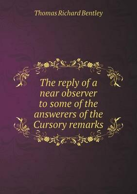 The Reply of a Near Observer to Some of the Answerers of the Cursory Remarks