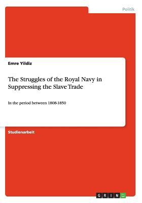 The Struggles of the Royal Navy in Suppressing the Slave Trade