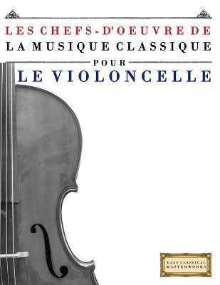 Les Chefs-d'oeuvre De La Musique Classique Pour Le Violoncelle