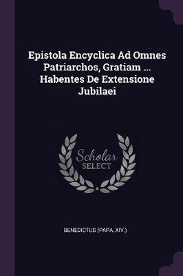 Epistola Encyclica Ad Omnes Patriarchos, Gratiam ... Habentes de Extensione Jubilaei