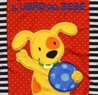 Il libro del bebè. Cuccioli. Ediz. a colori
