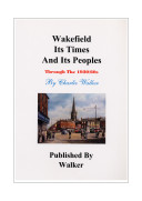 Wakefield Its Times and Its Peoples