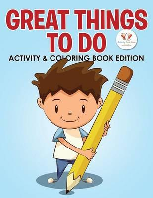 Great Things to Do Activity & Coloring Book Edition
