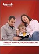 Comunicare in famiglia, comunicare con gli altri. Tu ed io, noi e loro