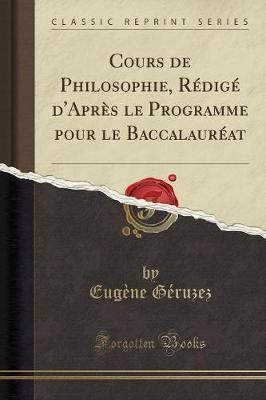 Cours de Philosophie, Rédigé d'Après le Programme pour le Baccalauréat (Classic Reprint)
