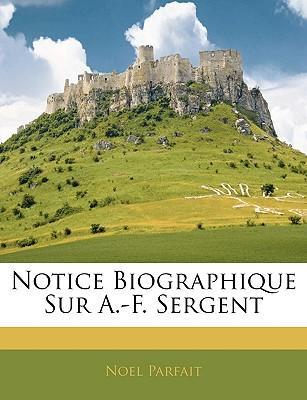 Notice Biographique Sur A.-F. Sergent