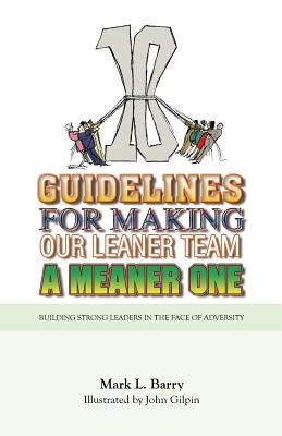 Ten Guidelines for Making Our Leaner Team a Meaner One