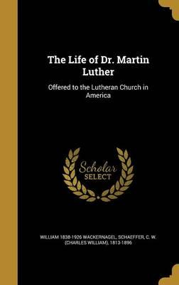 LIFE OF DR MARTIN LUTHER