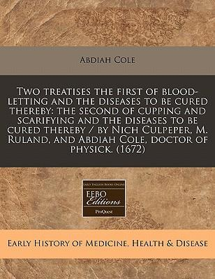 Two Treatises the First of Blood-Letting and the Diseases to Be Cured Thereby