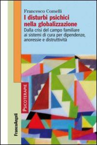 I disturbi psichici nella globalizzazione. Dalla crisi del campo familiare ai sistemi di cura per dipendenze, anoressie e distruttività