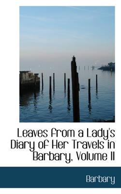 Leaves from a Lady's Diary of Her Travels in Barbary