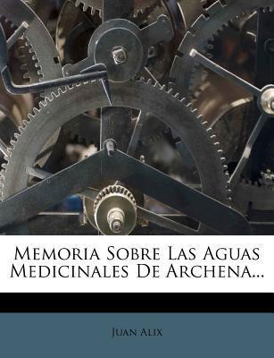 Memoria Sobre Las Aguas Medicinales de Archena...