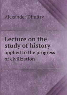 Lecture on the Study of History Applied to the Progress of Civilization