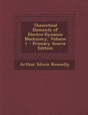 Theoretical Elements of Electro-Dynamic Machinery, Volume 1