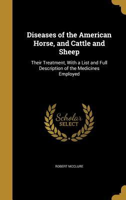 Diseases of the American Horse, and Cattle and Sheep