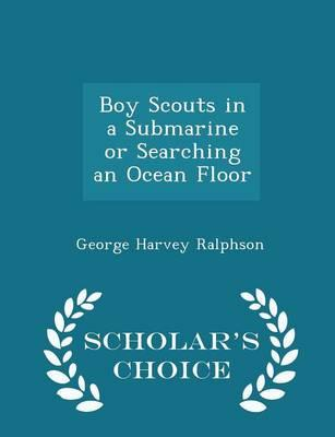 Boy Scouts in a Submarine or Searching an Ocean Floor - Scholar's Choice Edition