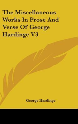 The Miscellaneous Works in Prose and Verse of George Hardinge V3