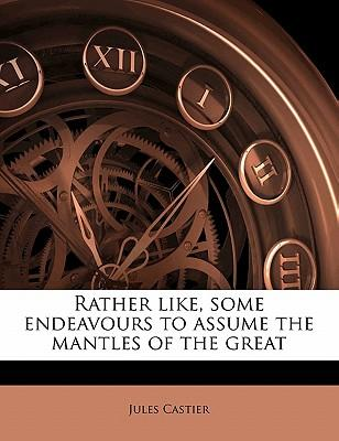 Rather Like, Some Endeavours to Assume the Mantles of the Great