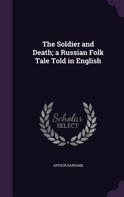 The Soldier and Death; A Russian Folk Tale Told in English