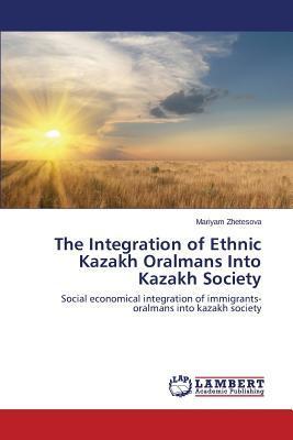 The Integration of Ethnic Kazakh Oralmans Into Kazakh Society