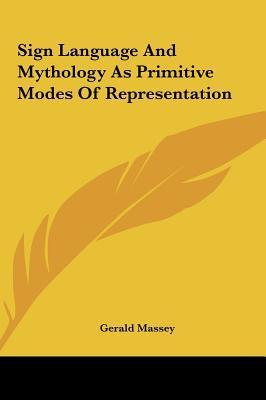 Sign Language and Mythology as Primitive Modes of Representation