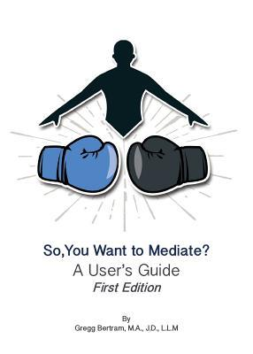 So, You Want to Mediate? A User's Guide