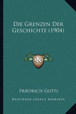 Die Grenzen Der Geschichte (1904)