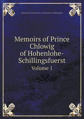 Memoirs of Prince Chlowig of Hohenlohe-Schillingsfuerst Volume 1
