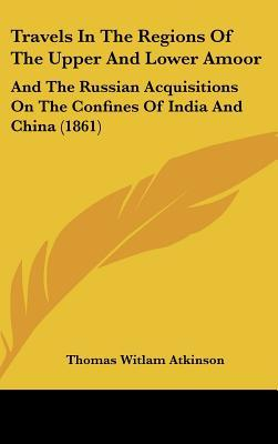 Travels in the Regions of the Upper and Lower Amoor