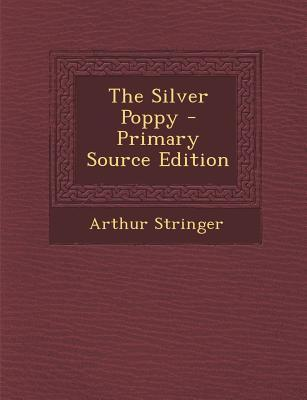 The Silver Poppy - Primary Source Edition