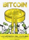 Bitcoin: la Moneda del futuro: qué es, cómo funciona y por qué cambiará el mundo