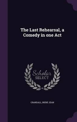The Last Rehearsal, a Comedy in One Act