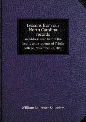 Lessons from Our North Carolina Records an Address Read Before the Faculty and Students of Trinity College, November 27, 1888