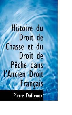 Histoire Du Droit De Chasse Et Du Droit De Peche Dans L'ancien Droit Francais