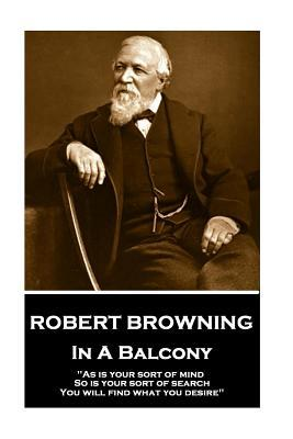 Robert Browning - In A Balcony