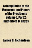 A Compilation of the Messages and Papers of the Presidents Volume 7, Part 2