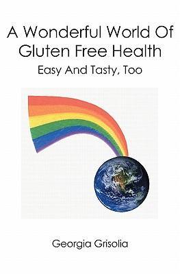 A Wonderful World of Gluten Free Health