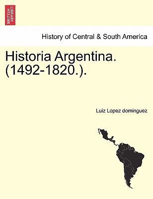 Historia Argentina. (1492-1820.)