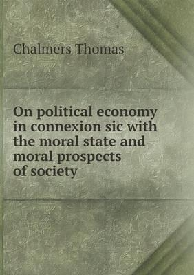 On Political Economy in Connexion Sic with the Moral State and Moral Prospects of Society
